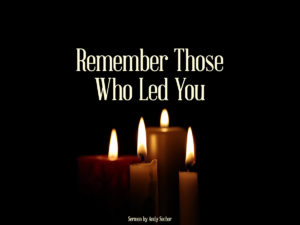 Remember Those Who Led You