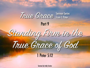 True Grace (Part 9): Stand Firm in the True Grace of God