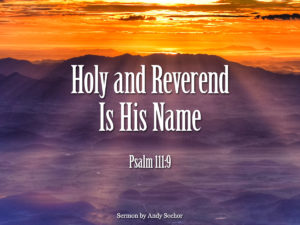 Holy and Reverend Is His Name