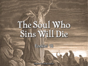 The Soul Who Sins Will Die