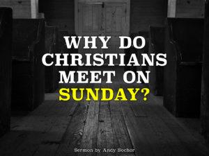 Why Do Christians Meet on Sunday?