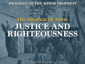 The Message of Amos: Justice and Righteousness
