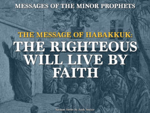 The Message of Habakkuk: The Righteous Will Live by Faith