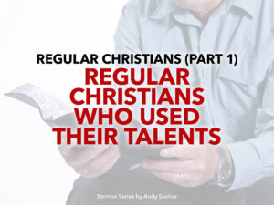 Regular Christians Who Used Their Talents