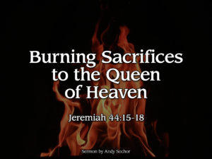 Burning Sacrifices to the Queen of Heaven