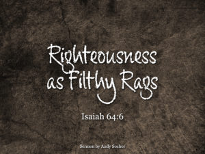 Righteousness As Filthy Rags