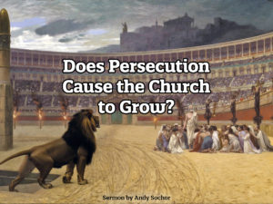 Does Persecution Cause the Church to Grow?