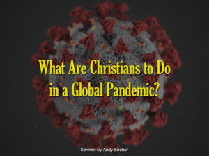 What Are Christians to Do in a Global Pandemic?