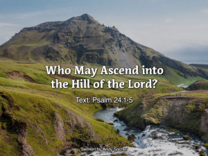 Who May Ascend into the Hill of the Lord?