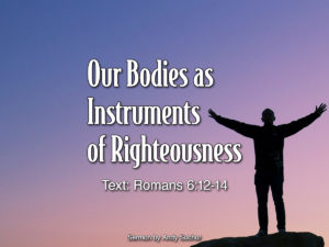 Our Bodies as Instruments of Righteousness